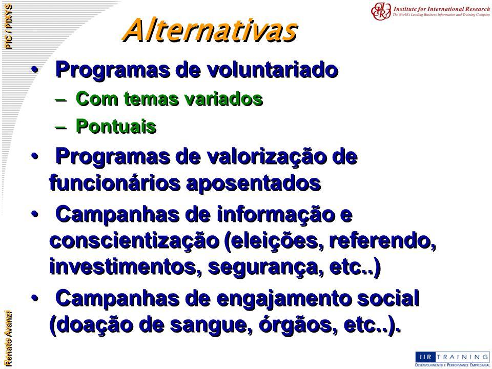 Renato Avanzi PIC / PIXYS Programas de voluntariado – Com temas variados – Pontuais Programas de valorização de funcionários aposentados Campanhas de