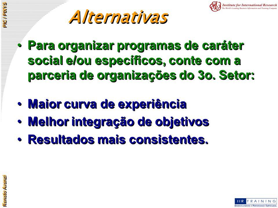 Renato Avanzi PIC / PIXYS Para organizar programas de caráter social e/ou específicos, conte com a parceria de organizações do 3o. Setor: Maior curva