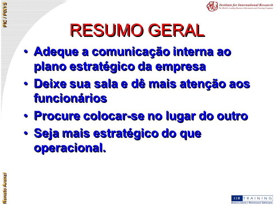 Renato Avanzi PIC / PIXYS RESUMO GERAL Adeque a comunicação interna ao plano estratégico da empresa Deixe sua sala e dê mais atenção aos funcionários