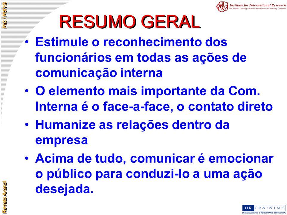 Renato Avanzi PIC / PIXYS RESUMO GERAL Estimule o reconhecimento dos funcionários em todas as ações de comunicação interna O elemento mais importante