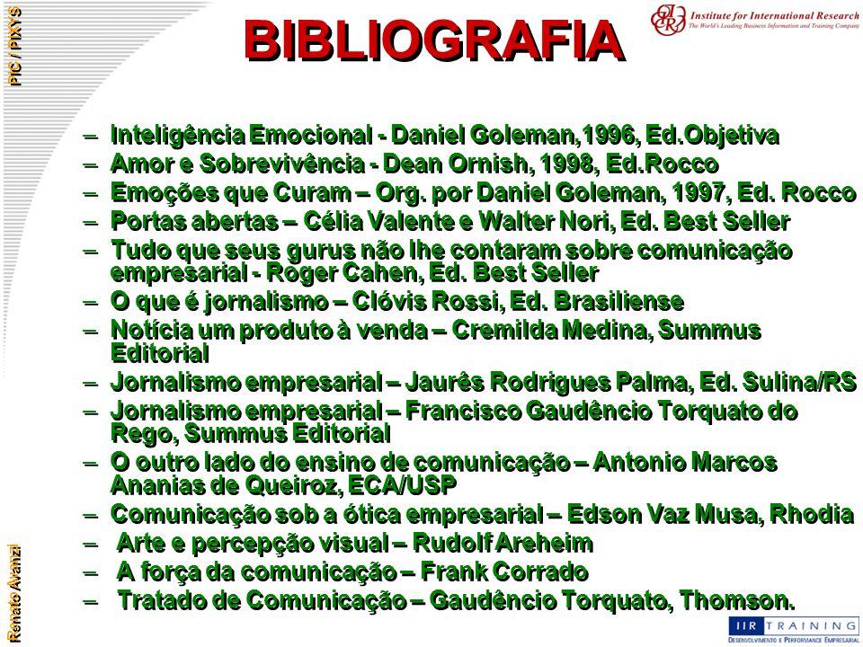 Renato Avanzi PIC / PIXYS BIBLIOGRAFIA –Inteligência Emocional - Daniel Goleman,1996, Ed.Objetiva –Amor e Sobrevivência - Dean Ornish, 1998, Ed.Rocco