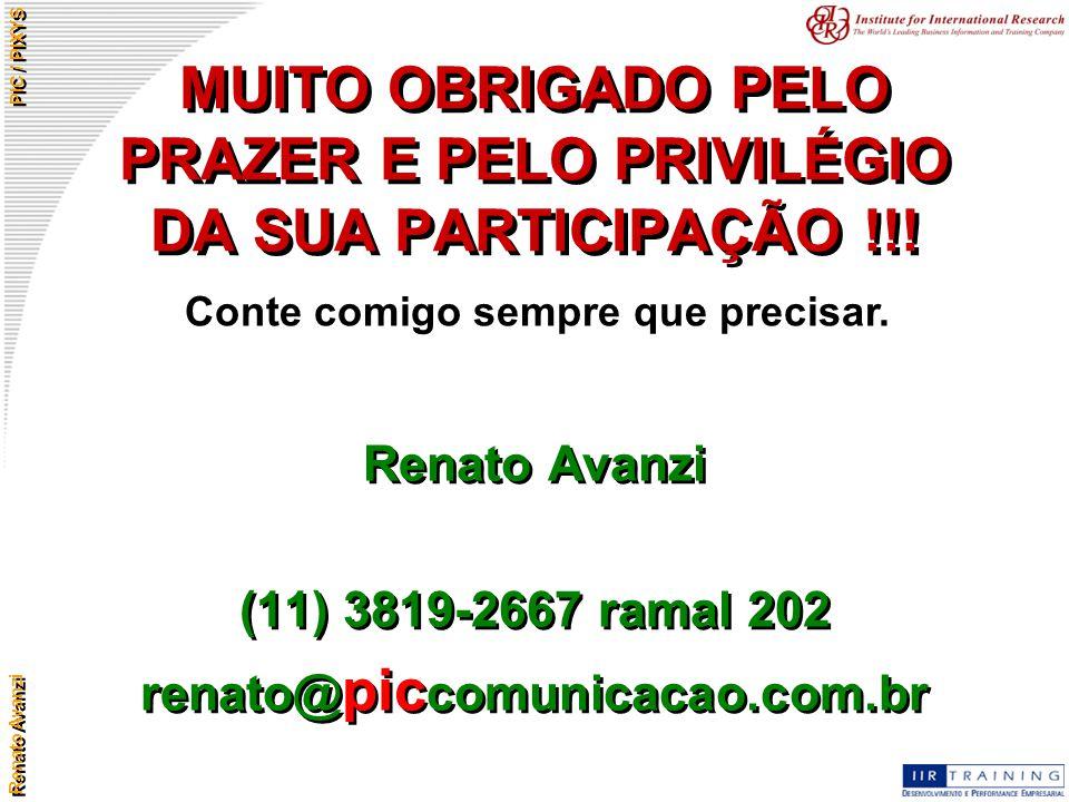 Renato Avanzi PIC / PIXYS MUITO OBRIGADO PELO PRAZER E PELO PRIVILÉGIO DA SUA PARTICIPAÇÃO !!! Renato Avanzi (11) 3819-2667 ramal 202 renato@ pic comu