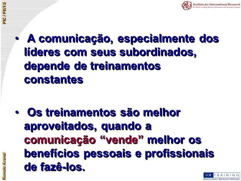Renato Avanzi PIC / PIXYS A comunicação, especialmente dos líderes com seus subordinados, depende de treinamentos constantes Os treinamentos são melho