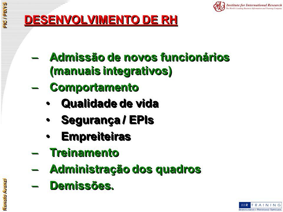 Renato Avanzi PIC / PIXYS DESENVOLVIMENTO DE RH –Admissão de novos funcionários (manuais integrativos) –Comportamento Qualidade de vida Segurança / EP