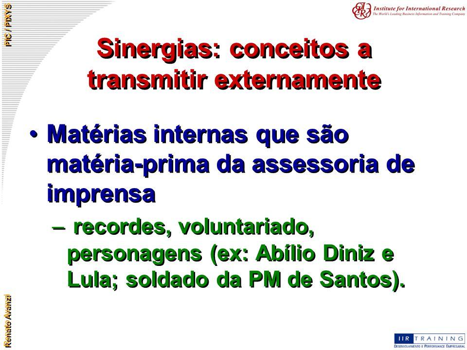 Renato Avanzi PIC / PIXYS Sinergias: conceitos a transmitir externamente Matérias internas que são matéria-prima da assessoria de imprensa – recordes,