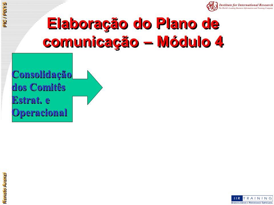 Renato Avanzi PIC / PIXYS Elaboração do Plano de comunicação – Módulo 4 Consolidação dos Comitês Estrat. e Operacional