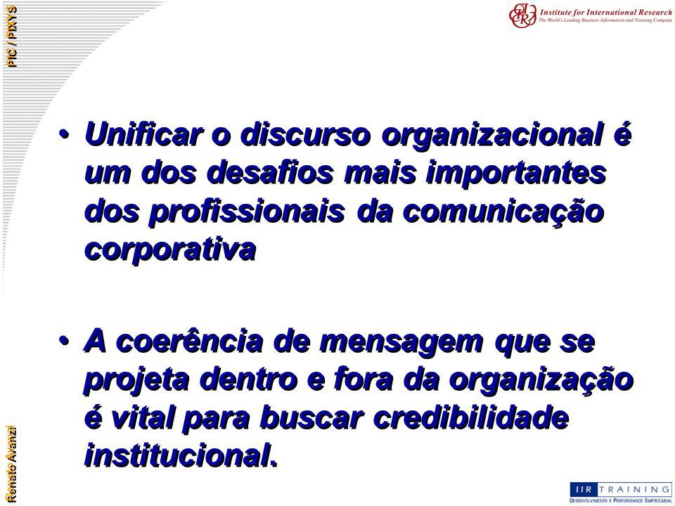 Renato Avanzi PIC / PIXYS Unificar o discurso organizacional é um dos desafios mais importantes dos profissionais da comunicação corporativa A coerênc