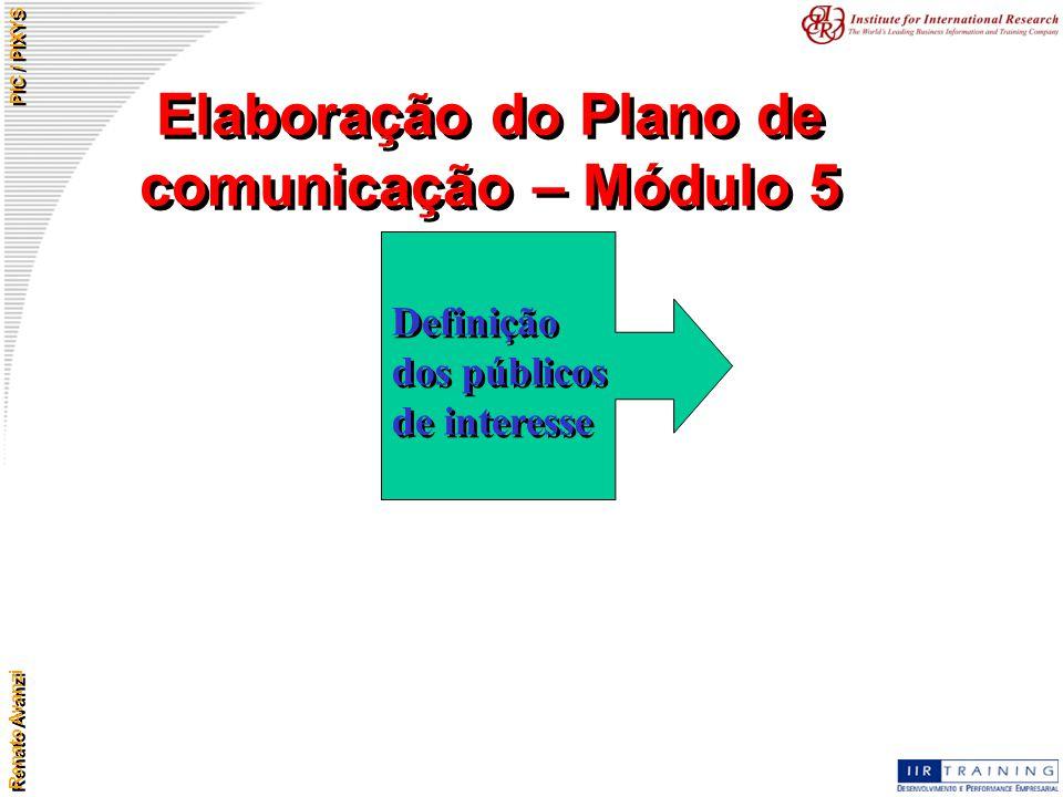 Renato Avanzi PIC / PIXYS Elaboração do Plano de comunicação – Módulo 5 Definição dos públicos de interesse