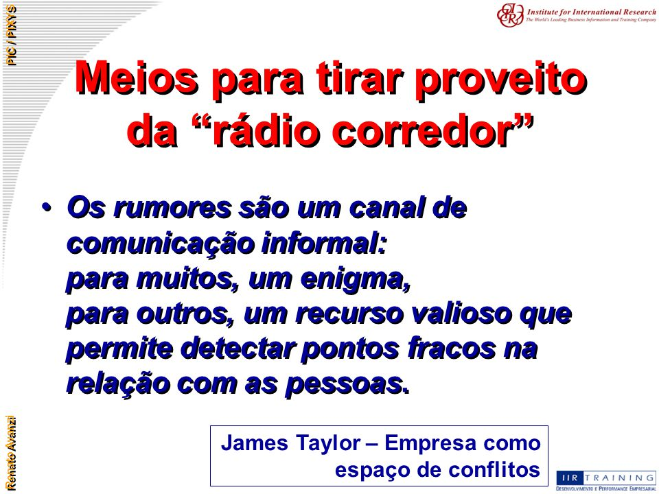 """Renato Avanzi PIC / PIXYS Meios para tirar proveito da """"rádio corredor"""" Os rumores são um canal de comunicação informal: para muitos, um enigma, para"""