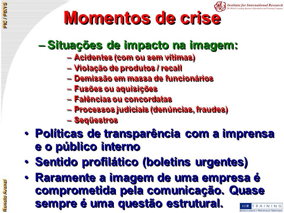 Renato Avanzi PIC / PIXYS Momentos de crise –Situações de impacto na imagem: –Acidentes (com ou sem vítimas) –Violação de produtos / recall –Demissão