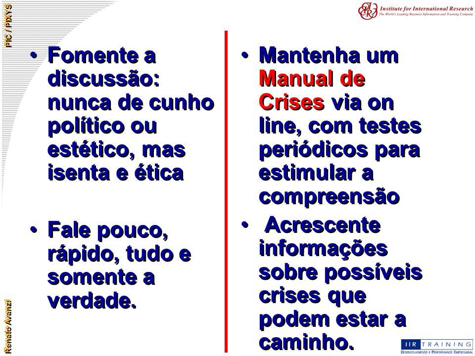 Renato Avanzi PIC / PIXYS Fomente a discussão: nunca de cunho político ou estético, mas isenta e ética Fale pouco, rápido, tudo e somente a verdade. F