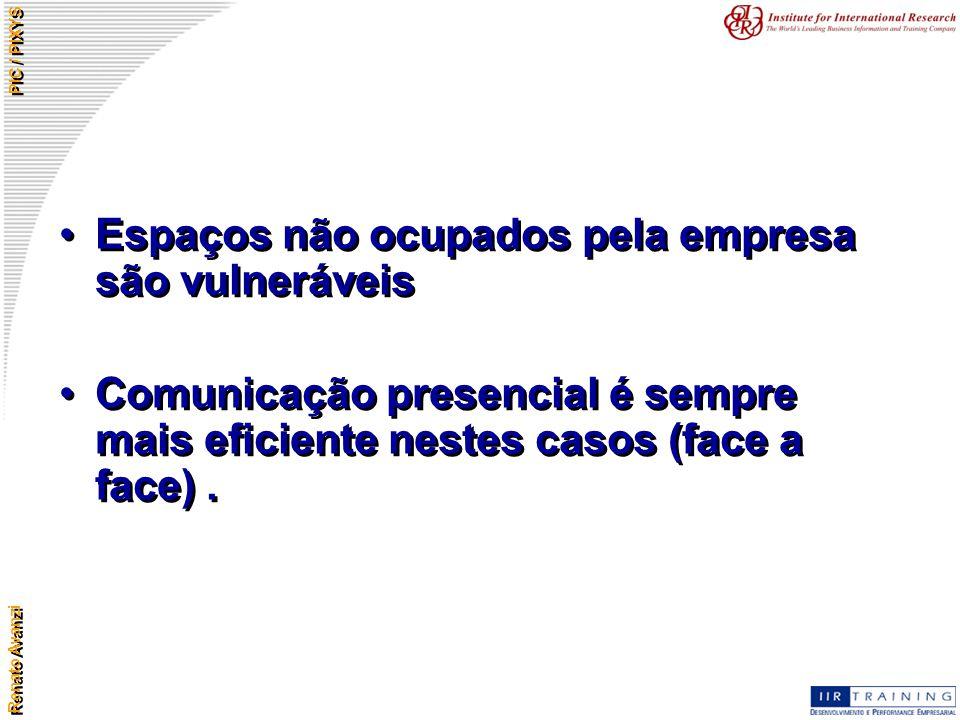 Renato Avanzi PIC / PIXYS Espaços não ocupados pela empresa são vulneráveis Comunicação presencial é sempre mais eficiente nestes casos (face a face).