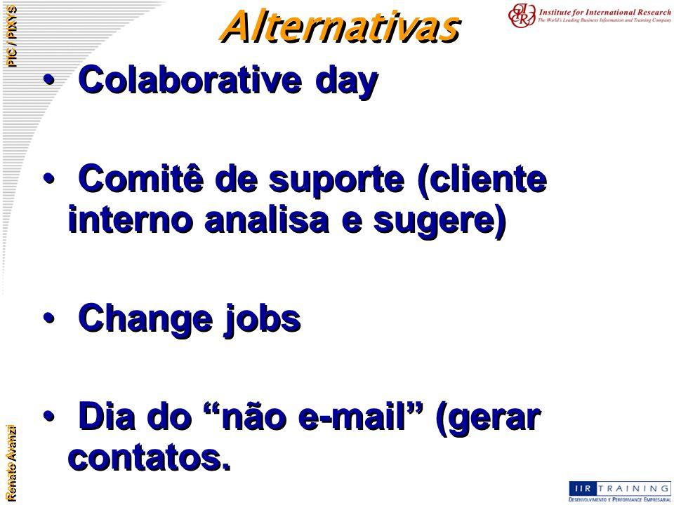"""Renato Avanzi PIC / PIXYS Alternativas Colaborative day Comitê de suporte (cliente interno analisa e sugere) Change jobs Dia do """"não e-mail"""" (gerar co"""