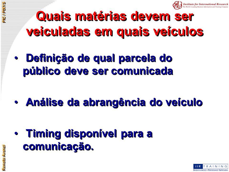 Renato Avanzi PIC / PIXYS Quais matérias devem ser veiculadas em quais veículos Definição de qual parcela do público deve ser comunicada Análise da ab