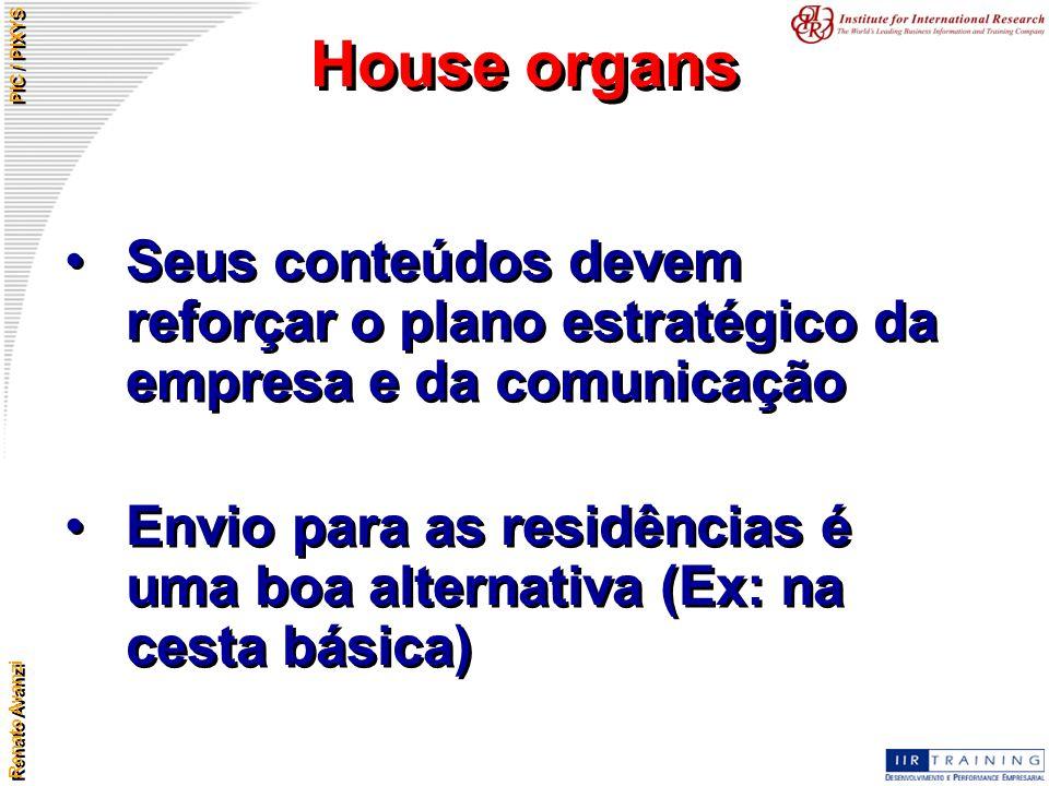 Renato Avanzi PIC / PIXYS House organs Seus conteúdos devem reforçar o plano estratégico da empresa e da comunicação Envio para as residências é uma b