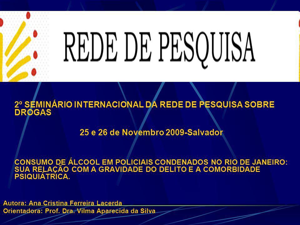 2º SEMINÁRIO INTERNACIONAL DA REDE DE PESQUISA SOBRE DROGAS 25 e 26 de Novembro 2009-Salvador CONSUMO DE ÁLCOOL EM POLICIAIS CONDENADOS NO RIO DE JANEIRO: SUA RELAÇÃO COM A GRAVIDADE DO DELITO E A COMORBIDADE PSIQUIÁTRICA.