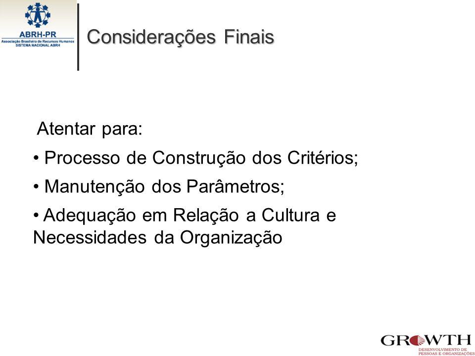 Atentar para: Processo de Construção dos Critérios; Manutenção dos Parâmetros; Adequação em Relação a Cultura e Necessidades da Organização Consideraç
