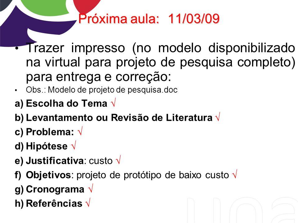 Próxima aula:11/03/09 Trazer impresso (no modelo disponibilizado na virtual para projeto de pesquisa completo) para entrega e correção: Obs.: Modelo d