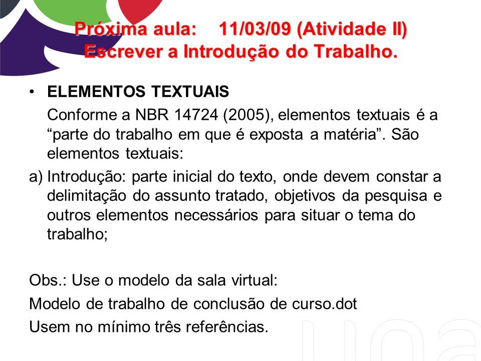 """Próxima aula:11/03/09 (Atividade II) Escrever a Introdução do Trabalho. ELEMENTOS TEXTUAIS Conforme a NBR 14724 (2005), elementos textuais é a """"parte"""
