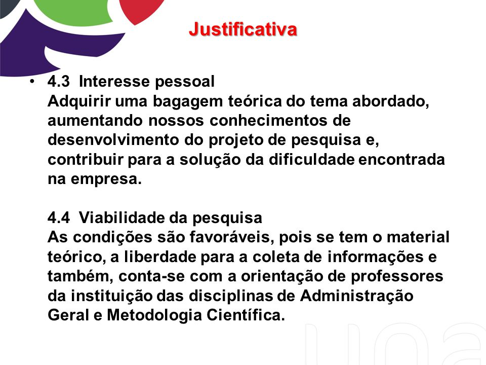 Justificativa 4.3 Interesse pessoal Adquirir uma bagagem teórica do tema abordado, aumentando nossos conhecimentos de desenvolvimento do projeto de pe