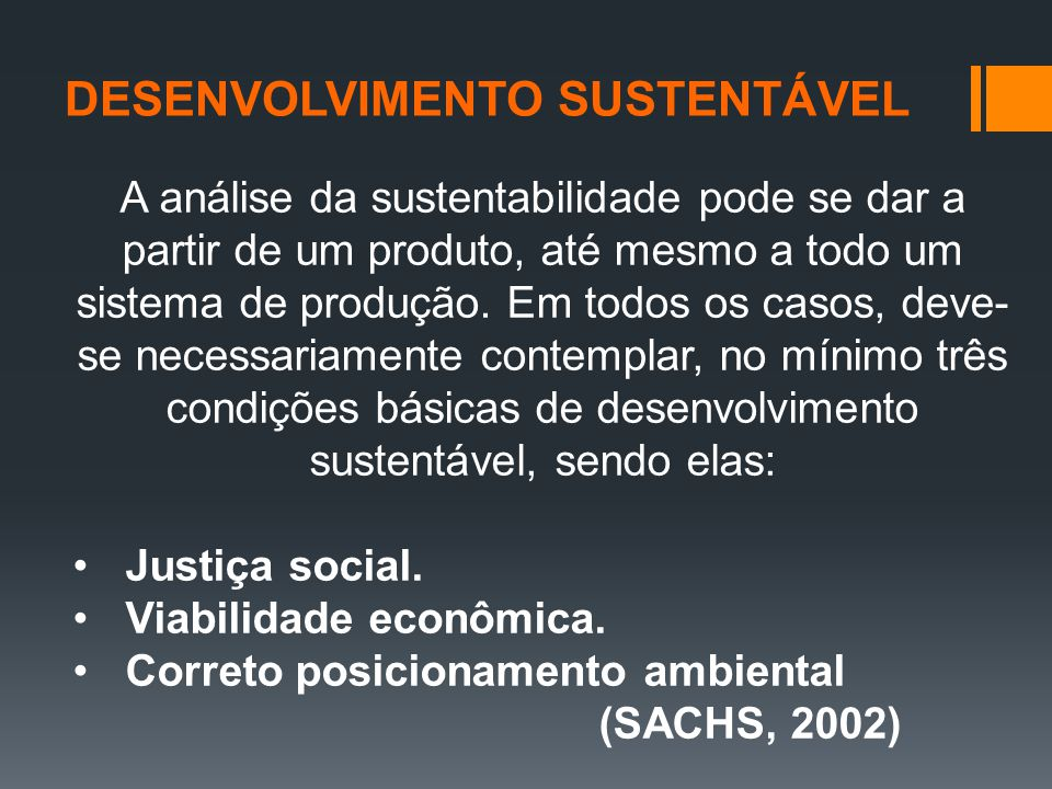 A análise da sustentabilidade pode se dar a partir de um produto, até mesmo a todo um sistema de produção. Em todos os casos, deve- se necessariamente