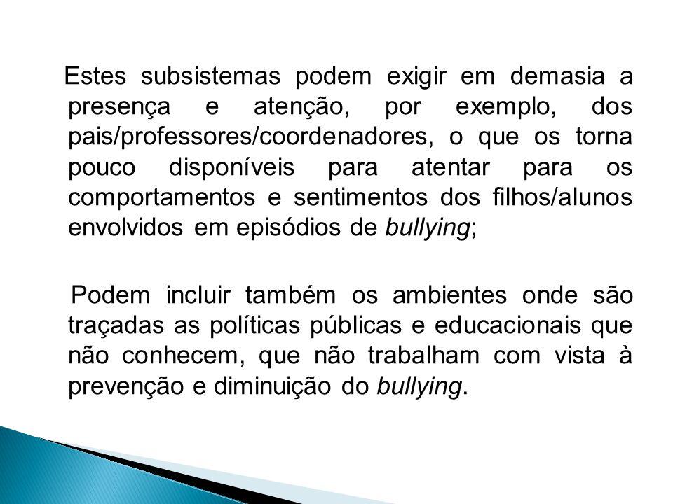 Exossistemas: incluem os ambientes de trabalho, lazer e hobbies das pessoas significativas envolvidas com bullying, nos quais há alta tolerância em re