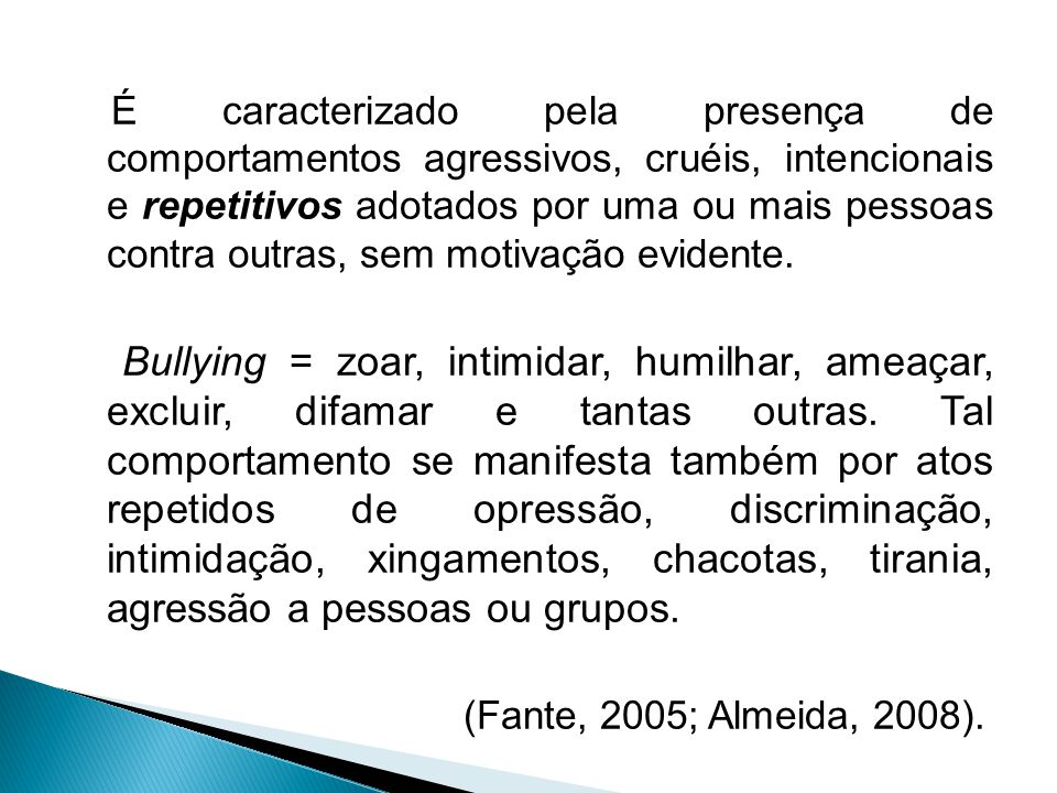 A palavra bullying é derivada do verbo inglês bully, que significa usar a superioridade física para intimidar alguém. Também pode ser empregada como a