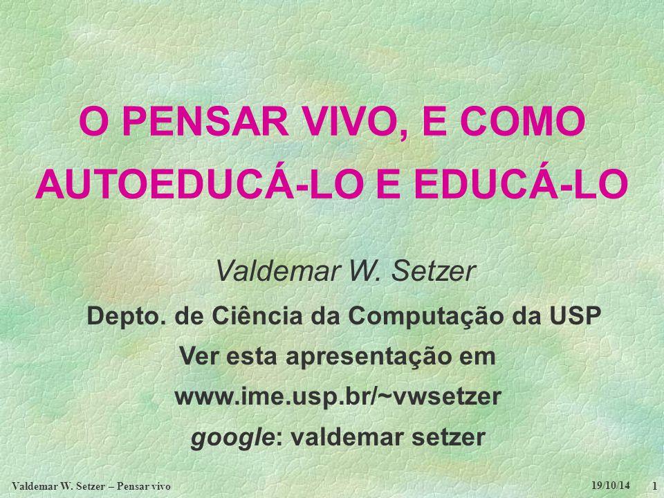 19/10/14 Valdemar W.Setzer – Pensar vivo 2 TÓPICOS 1.