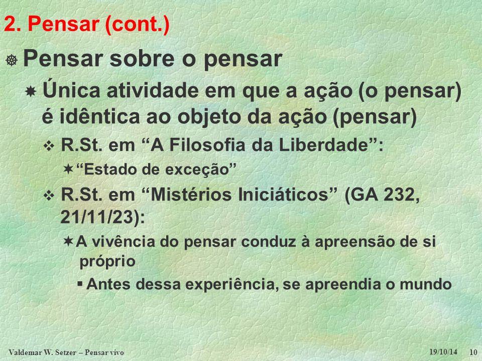 19/10/14 Valdemar W. Setzer – Pensar vivo 10 2. Pensar (cont.)  Pensar sobre o pensar  Única atividade em que a ação (o pensar) é idêntica ao objeto