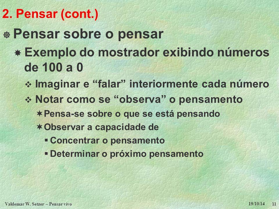 19/10/14 Valdemar W. Setzer – Pensar vivo 11 2. Pensar (cont.)  Pensar sobre o pensar  Exemplo do mostrador exibindo números de 100 a 0  Imaginar e