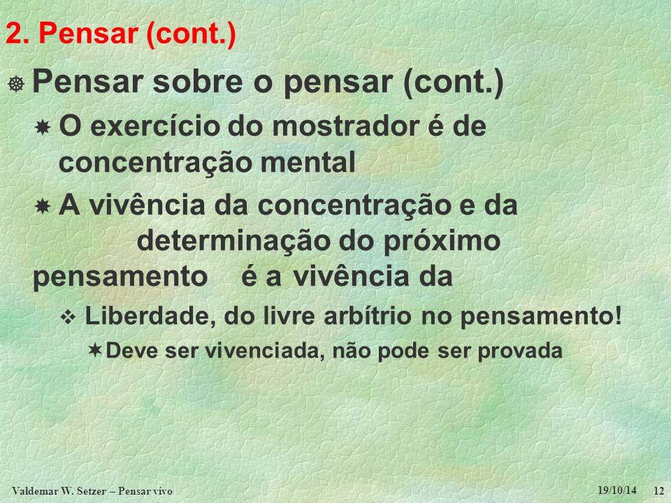 19/10/14 Valdemar W. Setzer – Pensar vivo 12 2. Pensar (cont.)  Pensar sobre o pensar (cont.)  O exercício do mostrador é de concentração mental  A