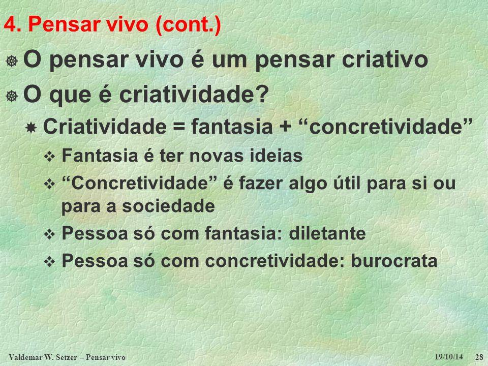 """4. Pensar vivo (cont.)  O pensar vivo é um pensar criativo  O que é criatividade?  Criatividade = fantasia + """"concretividade""""  Fantasia é ter nova"""