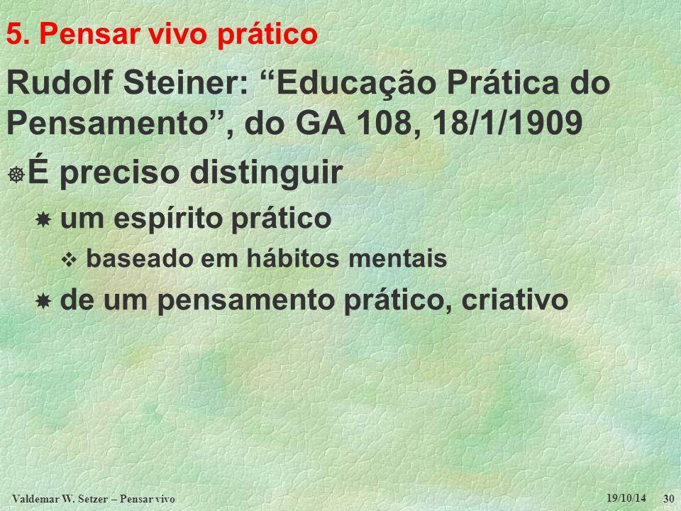 """5. Pensar vivo prático Rudolf Steiner: """"Educação Prática do Pensamento"""", do GA 108, 18/1/1909  É preciso distinguir  um espírito prático  baseado e"""