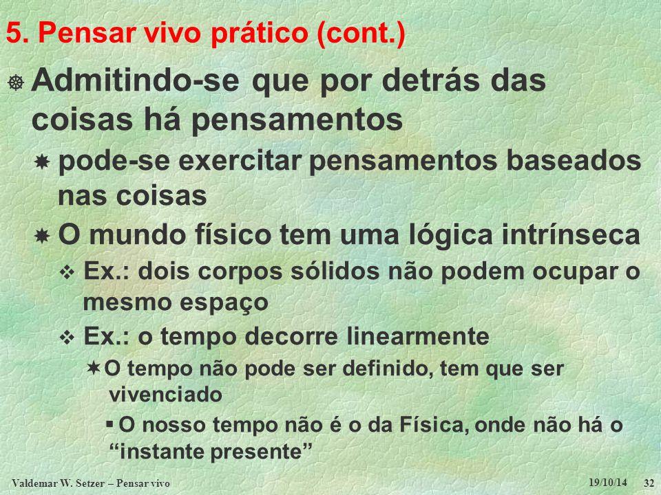 5. Pensar vivo prático (cont.)  Admitindo-se que por detrás das coisas há pensamentos  pode-se exercitar pensamentos baseados nas coisas  O mundo f