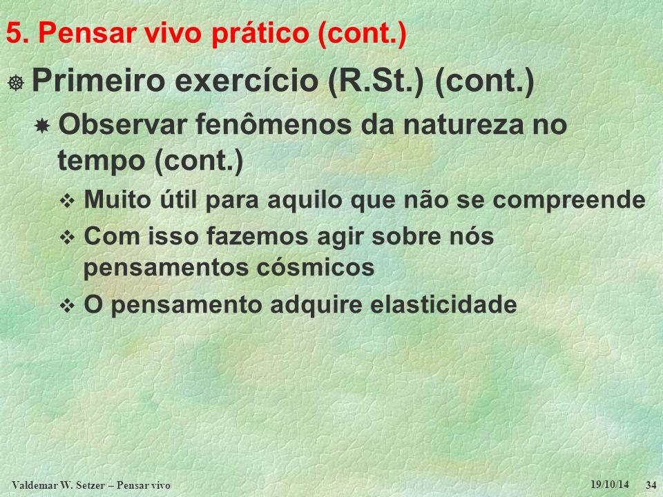 5. Pensar vivo prático (cont.)  Primeiro exercício (R.St.) (cont.)  Observar fenômenos da natureza no tempo (cont.)  Muito útil para aquilo que não