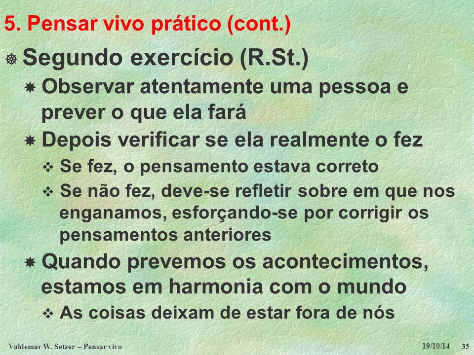 5. Pensar vivo prático (cont.)  Segundo exercício (R.St.)  Observar atentamente uma pessoa e prever o que ela fará  Depois verificar se ela realmen