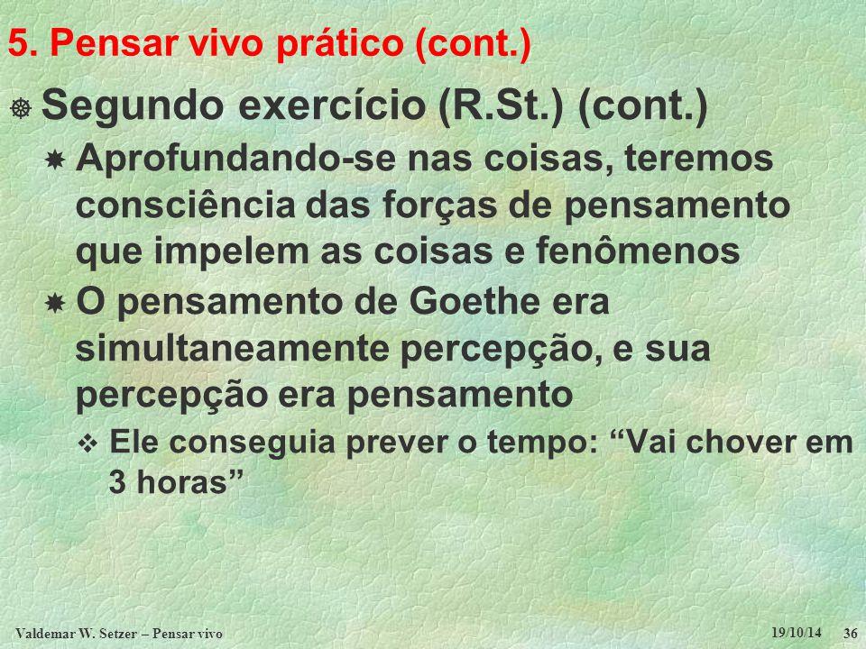 5. Pensar vivo prático (cont.)  Segundo exercício (R.St.) (cont.)  Aprofundando-se nas coisas, teremos consciência das forças de pensamento que impe
