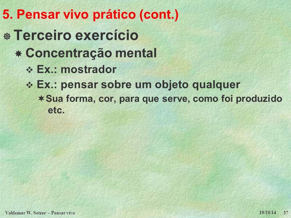 5. Pensar vivo prático (cont.)  Terceiro exercício  Concentração mental  Ex.: mostrador  Ex.: pensar sobre um objeto qualquer  Sua forma, cor, pa