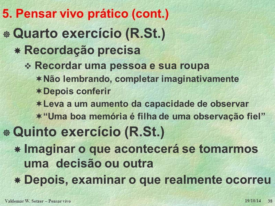 5. Pensar vivo prático (cont.)  Quarto exercício (R.St.)  Recordação precisa  Recordar uma pessoa e sua roupa  Não lembrando, completar imaginativ