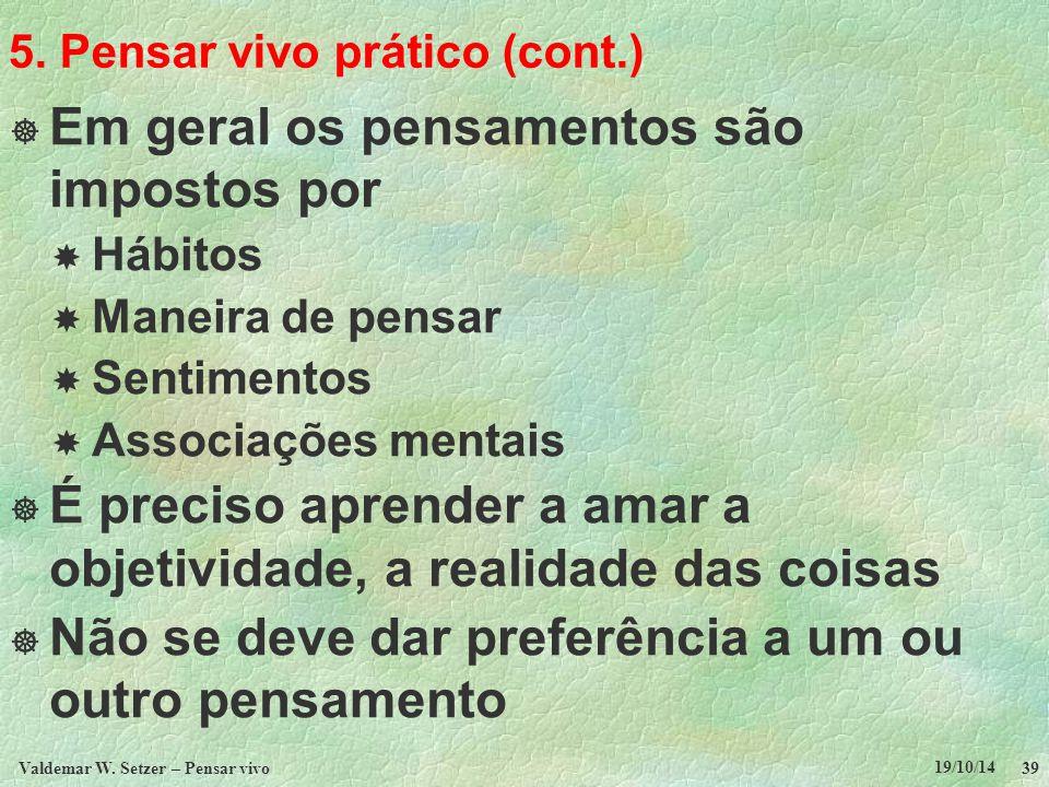 5. Pensar vivo prático (cont.)  Em geral os pensamentos são impostos por  Hábitos  Maneira de pensar  Sentimentos  Associações mentais  É precis