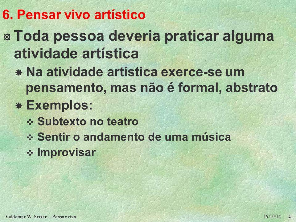 6. Pensar vivo artístico  Toda pessoa deveria praticar alguma atividade artística  Na atividade artística exerce-se um pensamento, mas não é formal,
