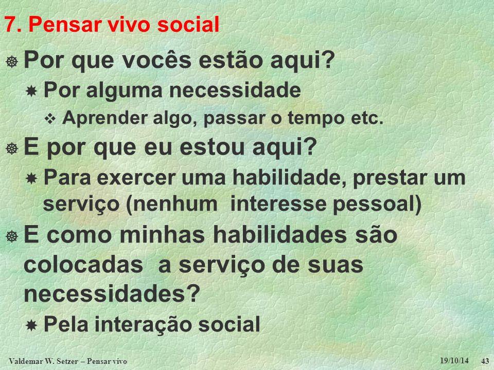 7. Pensar vivo social  Por que vocês estão aqui?  Por alguma necessidade  Aprender algo, passar o tempo etc.  E por que eu estou aqui?  Para exer