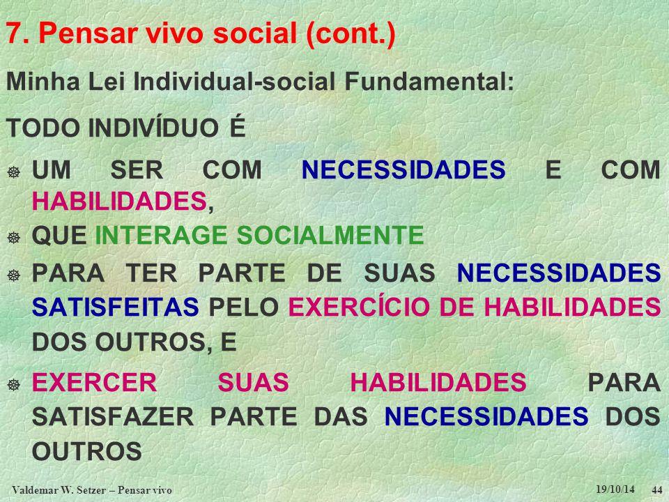 7. Pensar vivo social (cont.) Minha Lei Individual-social Fundamental: TODO INDIVÍDUO É  UM SER COM NECESSIDADES E COM HABILIDADES,  QUE INTERAGE SO
