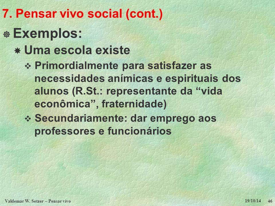 7. Pensar vivo social (cont.)  Exemplos:  Uma escola existe  Primordialmente para satisfazer as necessidades anímicas e espirituais dos alunos (R.S
