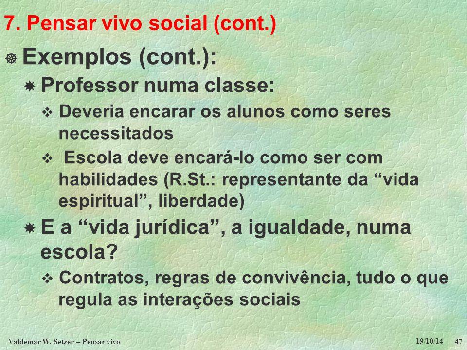 7. Pensar vivo social (cont.)  Exemplos (cont.):  Professor numa classe:  Deveria encarar os alunos como seres necessitados  Escola deve encará-lo
