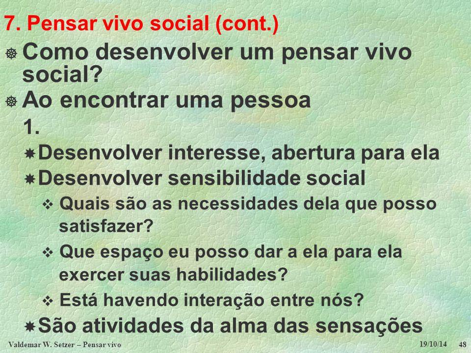 7. Pensar vivo social (cont.)  Como desenvolver um pensar vivo social?  Ao encontrar uma pessoa 1.  Desenvolver interesse, abertura para ela  Dese
