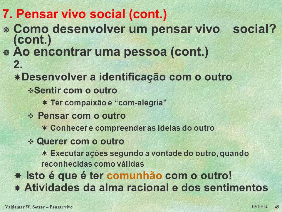 7. Pensar vivo social (cont.)  Como desenvolver um pensar vivo social? (cont.)  Ao encontrar uma pessoa (cont.) 2.  Desenvolver a identificação com