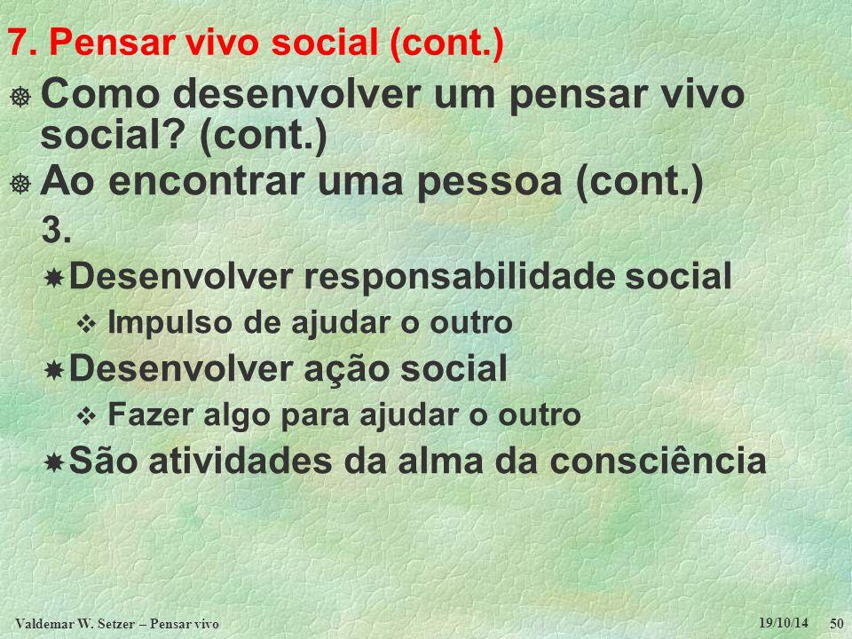 7. Pensar vivo social (cont.)  Como desenvolver um pensar vivo social? (cont.)  Ao encontrar uma pessoa (cont.) 3.  Desenvolver responsabilidade so