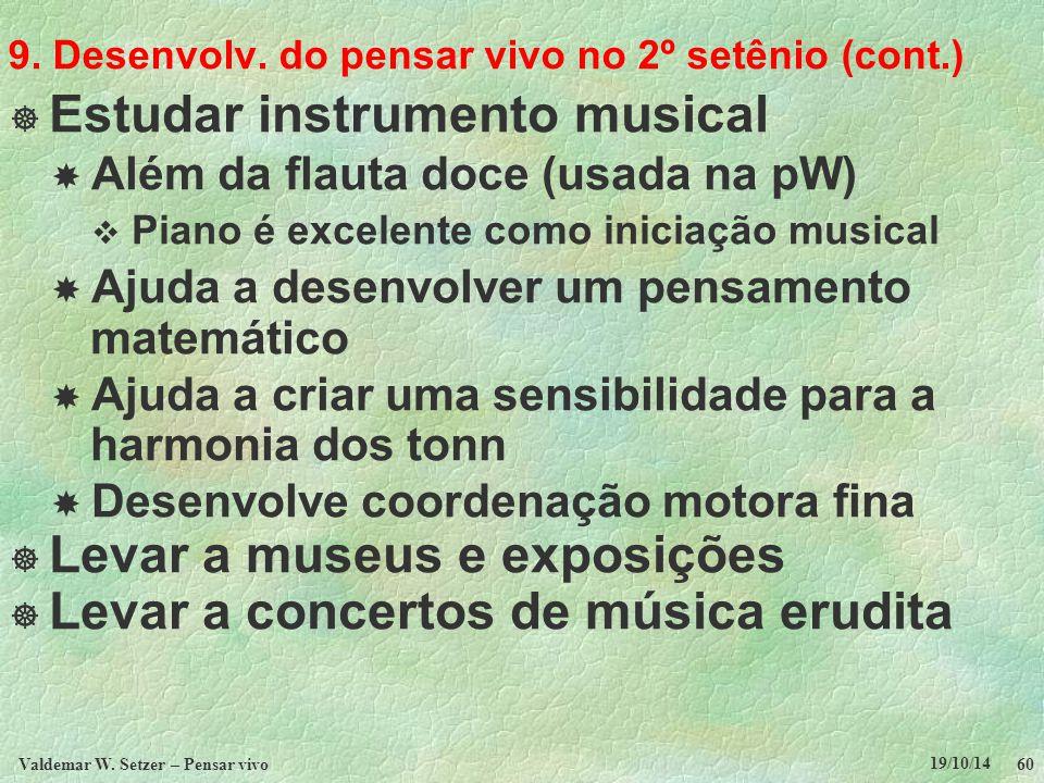 9. Desenvolv. do pensar vivo no 2º setênio (cont.)  Estudar instrumento musical  Além da flauta doce (usada na pW)  Piano é excelente como iniciaçã
