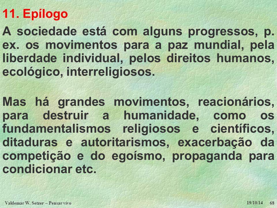 A sociedade está com alguns progressos, p. ex. os movimentos para a paz mundial, pela liberdade individual, pelos direitos humanos, ecológico, interre